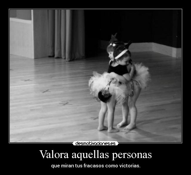 Valora aquellas personas (FOTO) (Desmotivaciones)