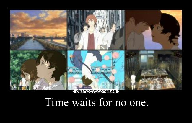 Time waits for no one. -