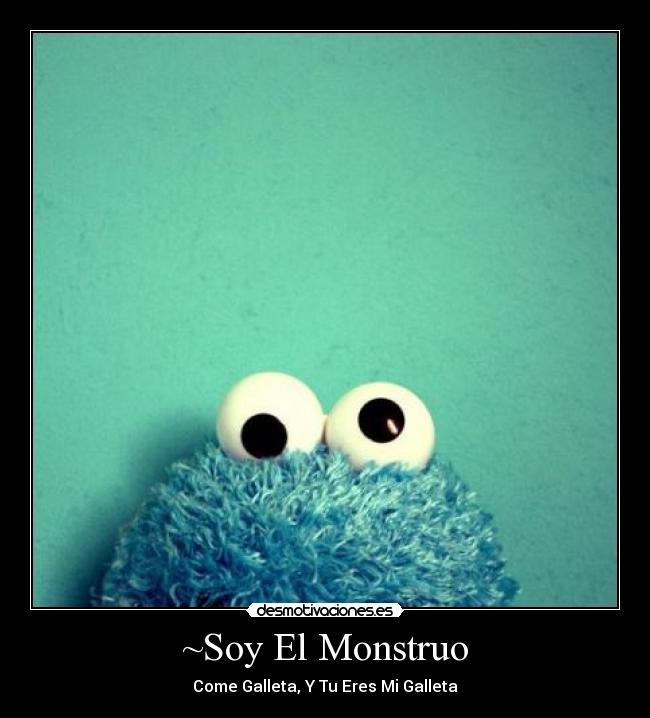 Soy El Monstruo - desmotivaciones.