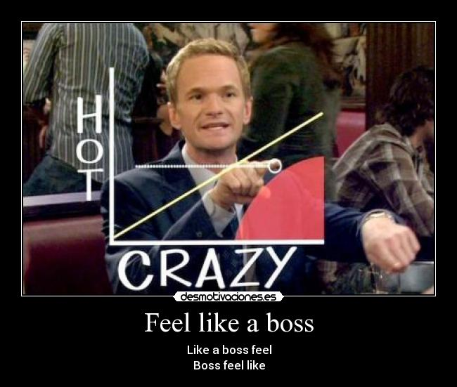 Feel like a boss - Like a boss feel Boss feel like
