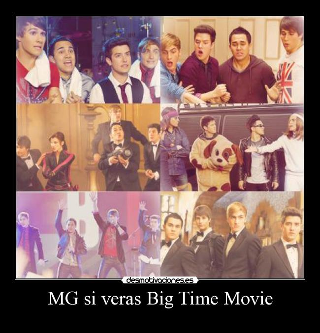 MG si veras Big Time Movie - ♥