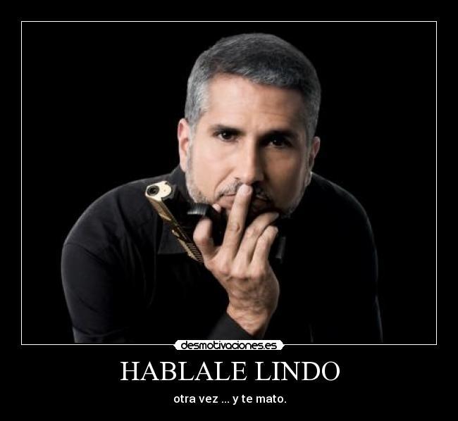 HABLALE LINDO | Desmotivaciones