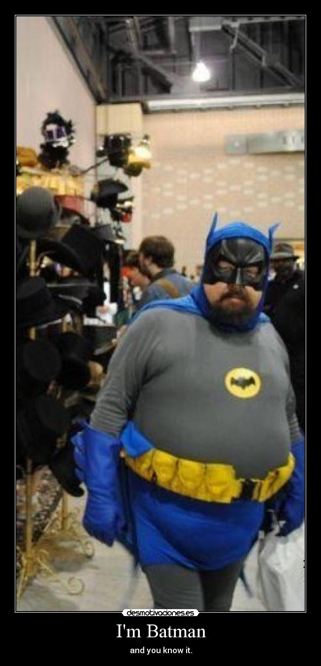 Im Batman - and you know it.