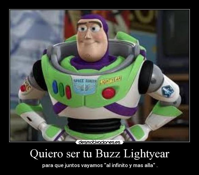 Quiero Ser Tu Buzz Lightyear Desmotivaciones