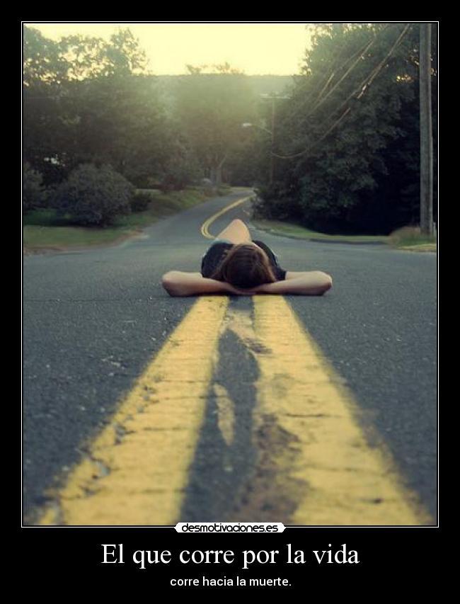 El Que Corre Por La Vida Desmotivaciones