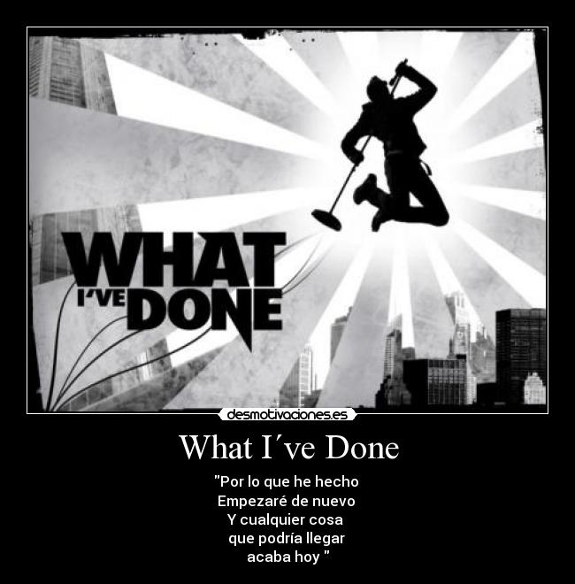 What I Ve Done Desmotivaciones