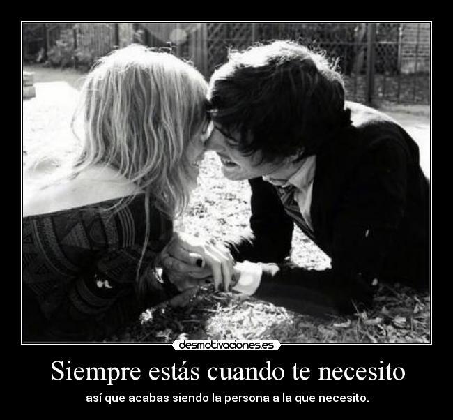Siempre estás cuando te necesito