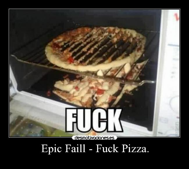 Epic Faill - Fuck Pizza. -
