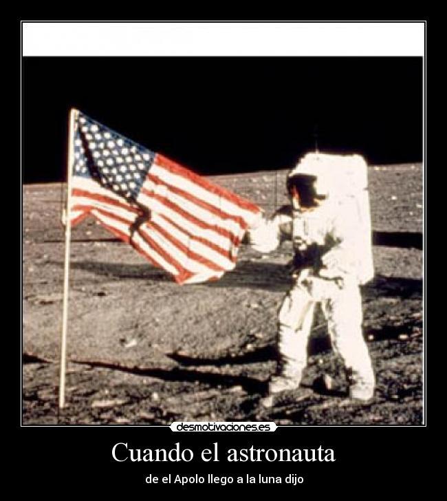 Cuando El Astronauta Desmotivaciones