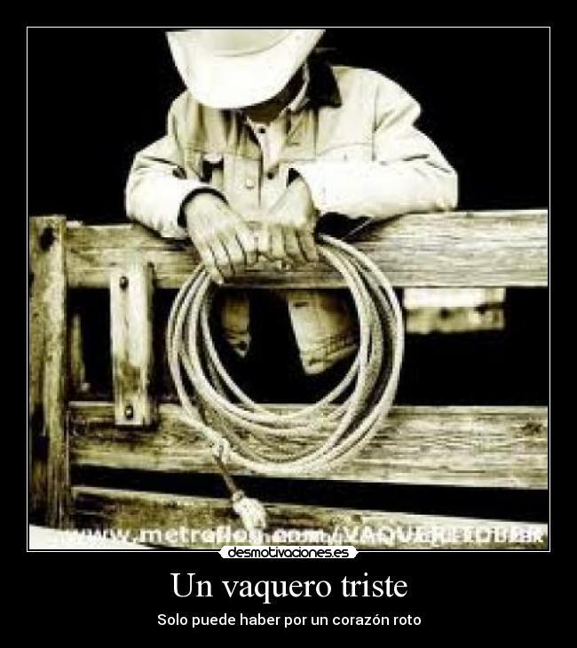 Imagenes De Vaqueros Con Frases Tristes