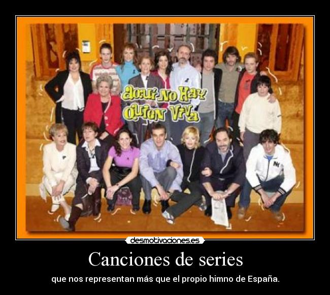 Canciones de series - que nos representan ms que el propio himno de Espaa.