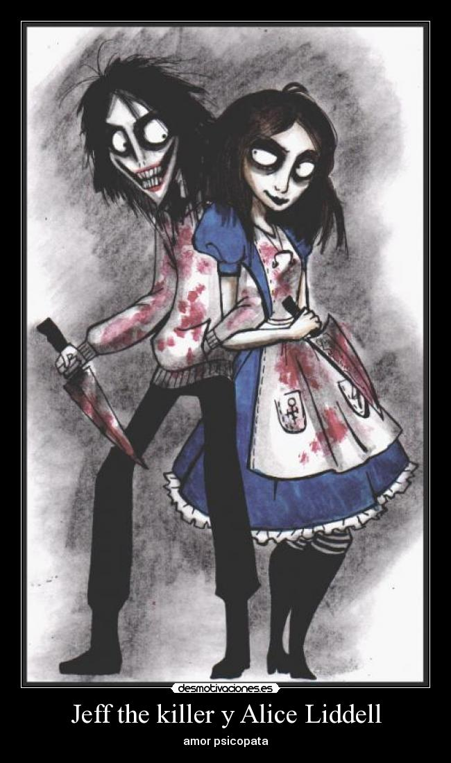 Jeff the killer y Alice Liddell carteles jeff the killer alice liddell desmotivaciones
