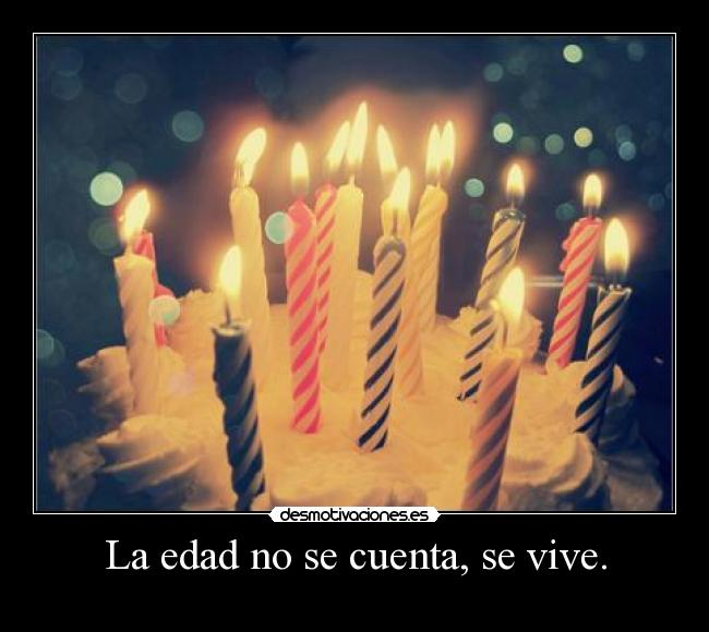 La edad no se cuenta, se vive. - 