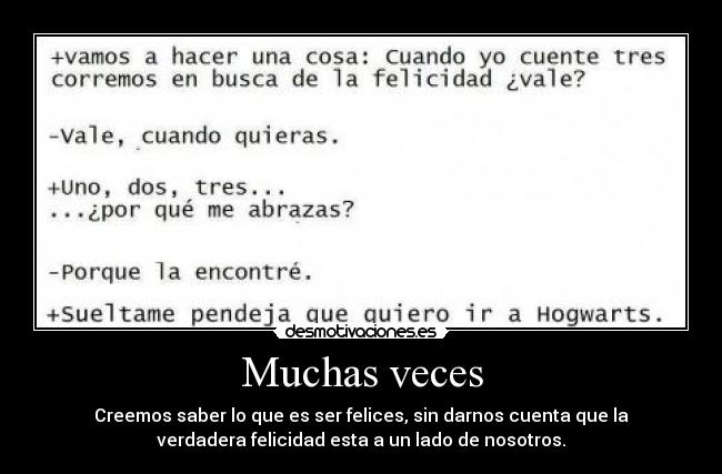 Muchas veces - Creemos saber lo que es ser felices, sin darnos cuenta que la