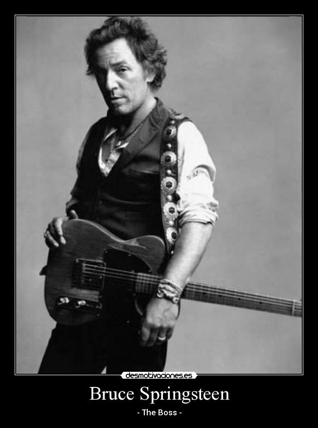 Bruce Springsteen - - The Boss -