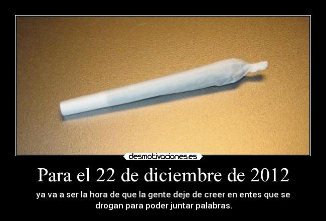 Para el 22 de diciembre de 2012 - ya va a ser la hora de que la gente deje de creer en entes que se