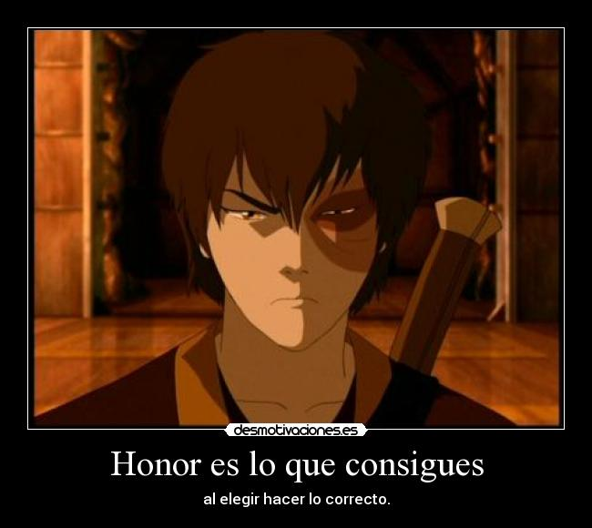 Honor es lo que consigues - al elegir hacer lo correcto.