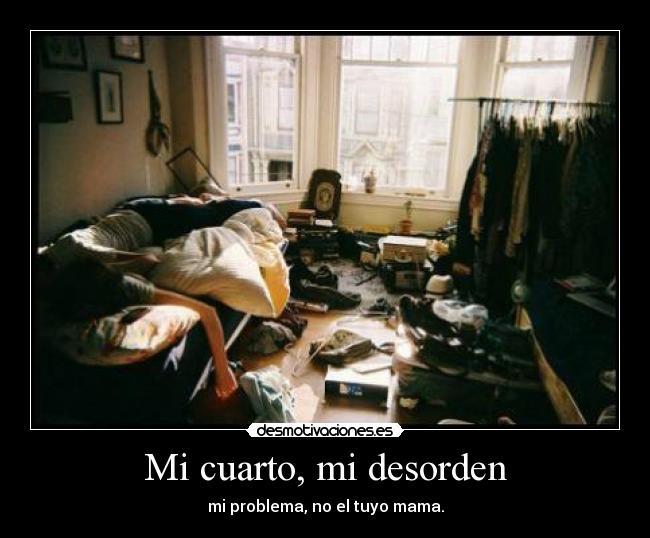 Mi cuarto, mi desorden | Desmotivaciones