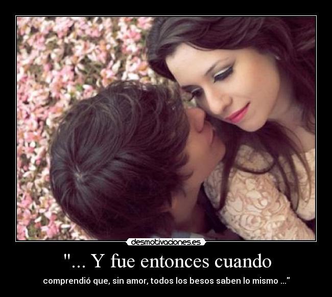 carteles sin amor todos los besos saben mismo desmotivaciones