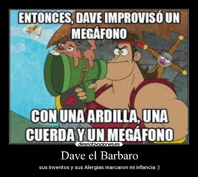 Dave el Barbaro - sus inventos y sus Alergias marcaron mi infancia :)