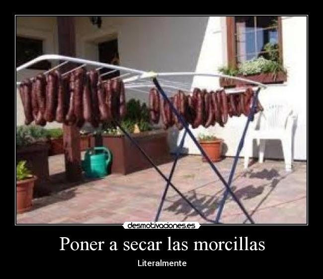 Poner a secar las morcillas - Literalmente