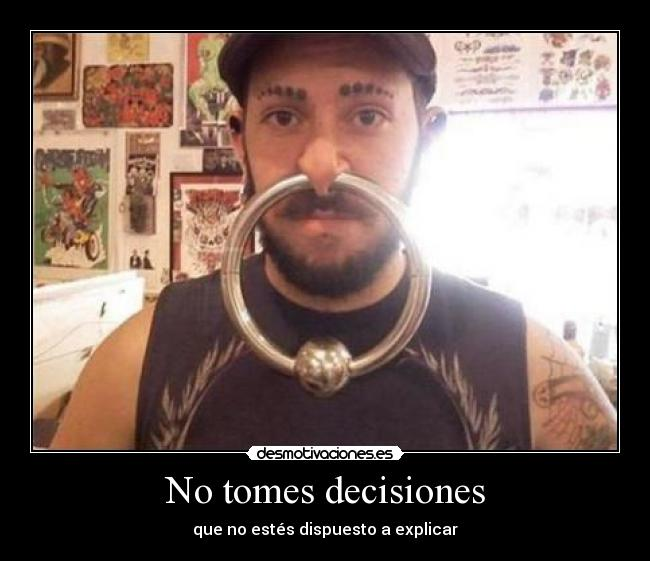 No tomes decisiones - que no estés dispuesto a explicar
