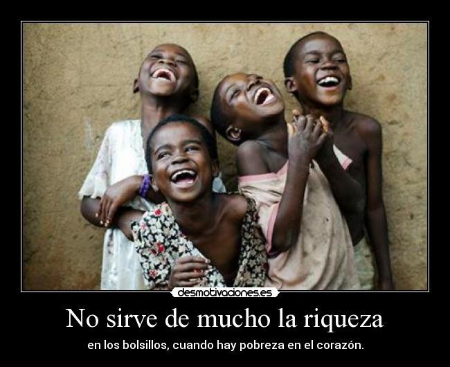 carteles riqueza pobreza corazon bondad amor generosidad desmotivaciones