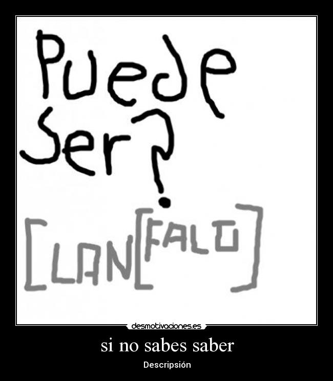 si no sabes saber - Descripsión