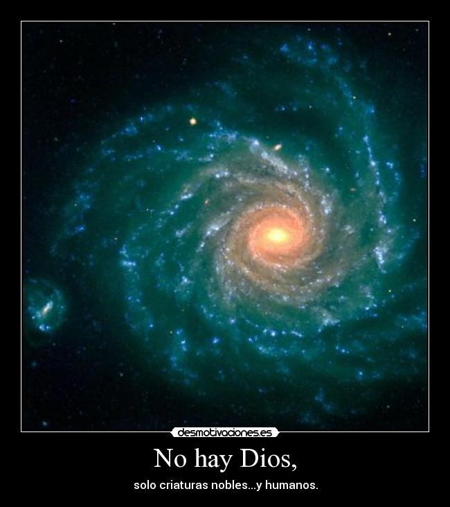 No hay Dios, - solo criaturas nobles...y humanos.