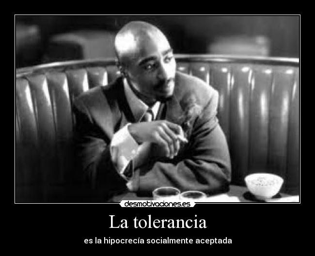 La tolerancia - es la hipocreca socialmente aceptada