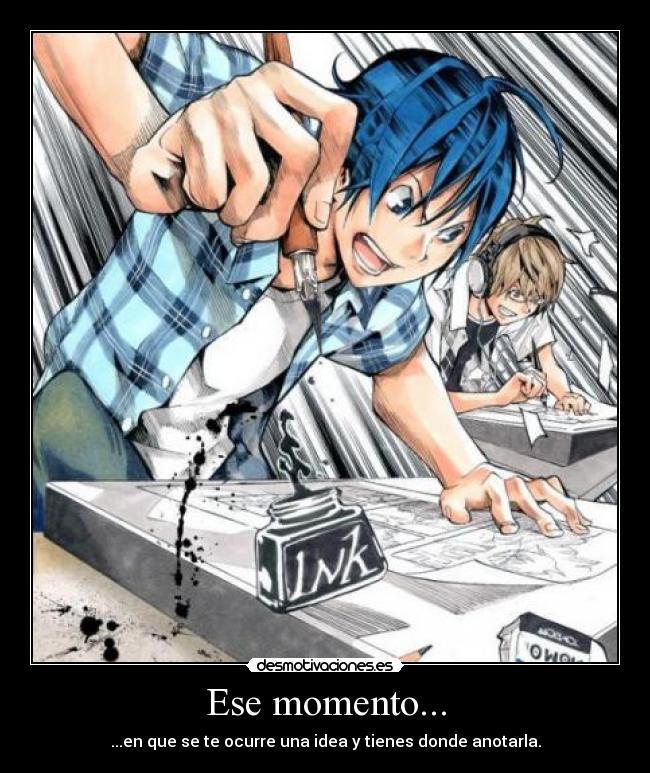 carteles ese momento que ocurre una idea tienes donde anotarla expresion anime otaku manga vida desmotivaciones