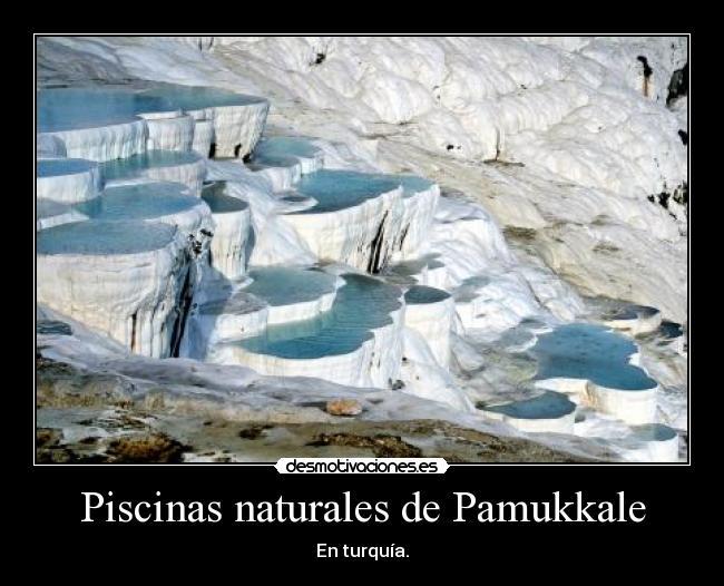 Piscinas naturales de pamukkale desmotivaciones for Piscinas naturales en mexico