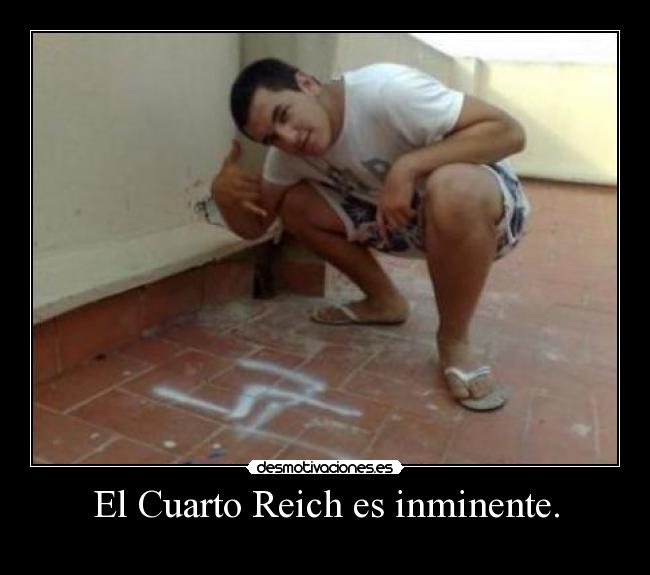 El Cuarto Reich es inminente. - 