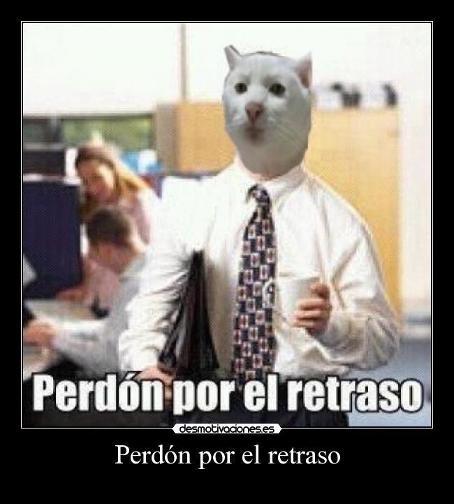 http://img.desmotivaciones.es/201302/perdonporelretraso1.jpg