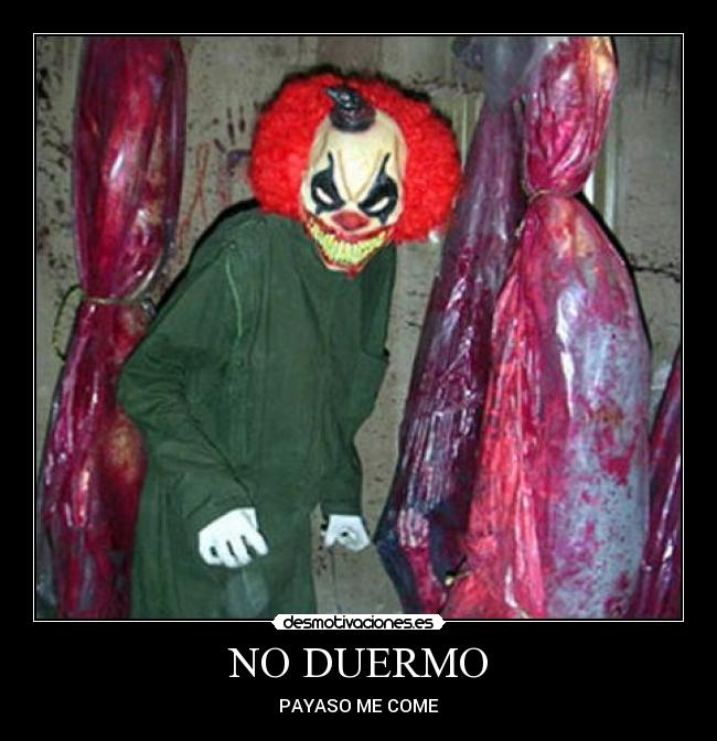 NO DUERMO - PAYASO ME COME