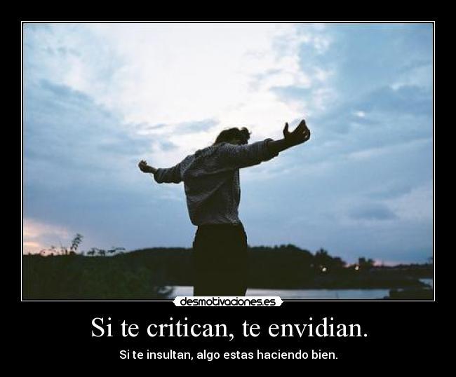 Si Te Critican Te Envidian Desmotivaciones