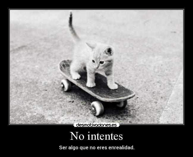No intentes -