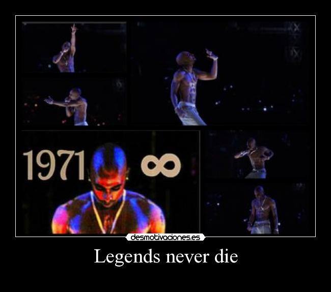 Legends never die -