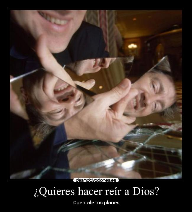 Quieres hacer rer a Dios? - Cuntale tus planes