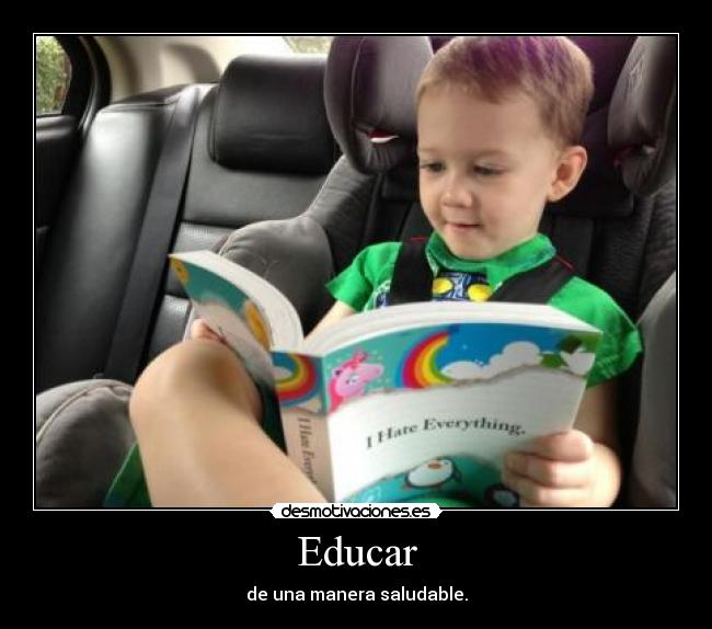 Educar - de una manera saludable.