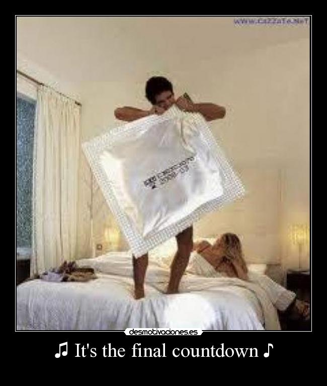 ♫ Its the final countdown ♪ -