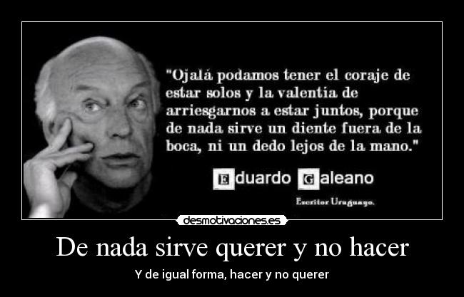 De nada sirve querer y no hacer - Y de igual forma, hacer y no querer