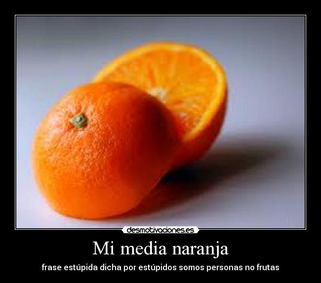 Mi Media Naranja Desmotivaciones