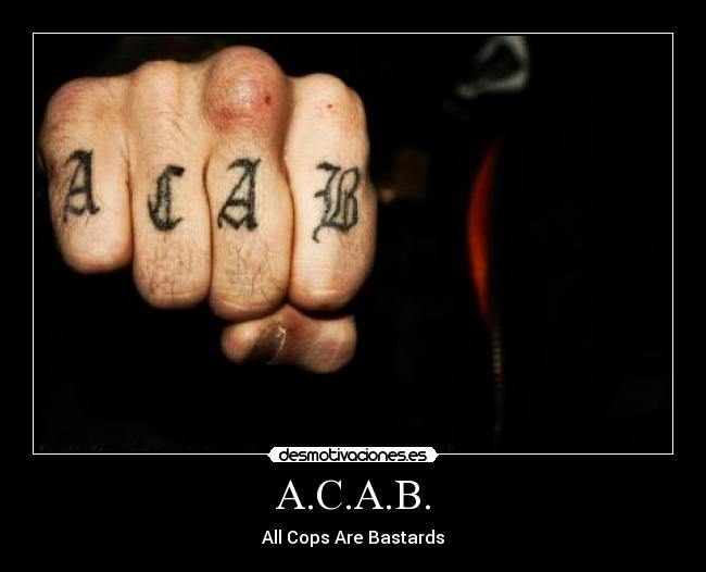 A.C.A.B. - All Cops Are Bastards