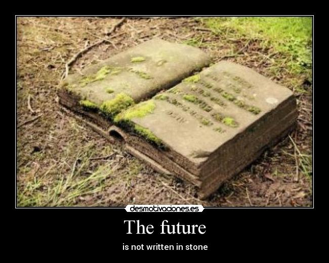 The future - is not written in stone