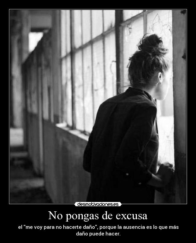 No pongas de excusa -