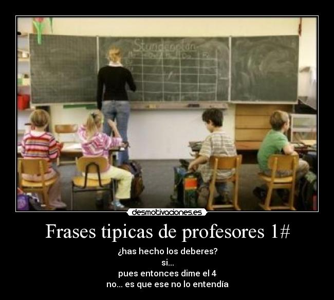 Frases Tipicas De Profesores 1 Desmotivaciones
