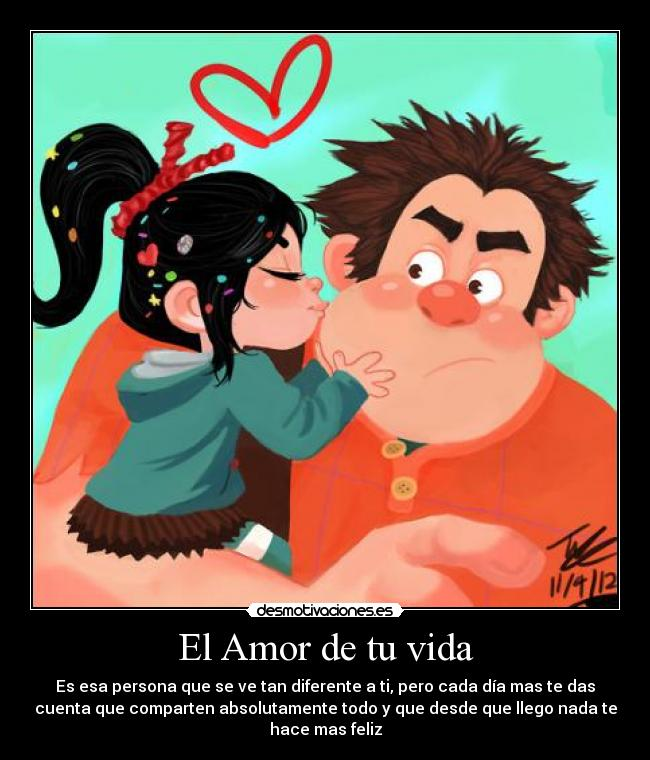 El Amor de tu vida - Es esa persona que se ve tan diferente a ti, pero cada da mas te das