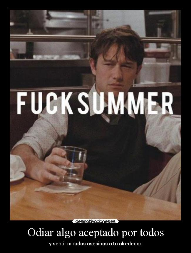 carteles fucking hate summer just think that holidays are okay desmotivaciones