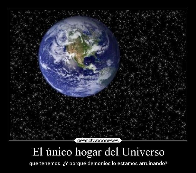 El nico hogar del universo desmotivaciones for Universo del hogar
